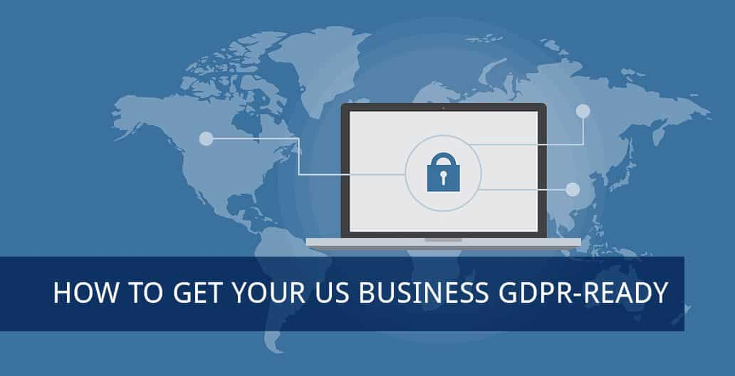 How to Get Your US Business GDPR-Ready in 3 Steps