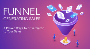 Leads Funnel- 8 Proven Ways to Drive Traffic to Your Sales
