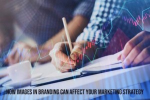 How Images in Branding Can Affect your Marketing Strategy